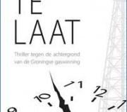 Te laat: Een thriller over de gaswinning in Groningen